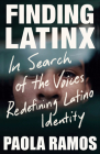 Finding Latinx: In Search of the Voices Redefining Latino Identity Cover Image