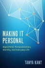 Making It Personal: Algorithmic Personalization, Identity, and Everyday Life Cover Image