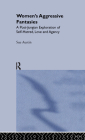 Women's Aggressive Fantasies: A Post-Jungian Exploration of Self-Hatred, Love and Agency Cover Image