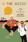 In the Weeds: Around the World and Behind the Scenes with Anthony Bourdain Cover Image