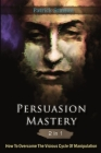 Persuasion Mastery 2 In 1: How To Overcome The Vicious Cycle Of Manipulation Cover Image