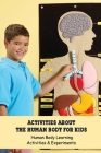 Activities about The Human Body for Kids: Human Body Learning Activities & Experiments: Game Book for Kids Cover Image