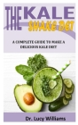 The Kale Shake Diet: A Complete Guide To Make A Delicious Kale Diet Cover Image