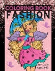 Fashion Coloring Book for Girls Ages 8-12: Fun Coloring Pages for Girls, Kids and Teens with Gorgeous Beauty Fashion Style & Other Cute Designs Cover Image