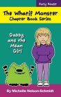 The Whatif Monster Chapter Book Series: Gabby and the Mean Girl Cover Image
