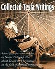 Collected Tesla Writings; Scientific Papers and Articles by Tesla and Others about Tesla's Work Primarily in the Field of Electrical Engineering Cover Image