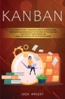 Kanban: The Complete Guide to Managing Work as it Moves Along the Process and Maximizing the Efficiency of the Agile and Lean Cover Image