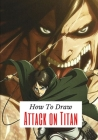 how to draw Attack on titan: A Fascinating Book For Adults To Learn How To Draw. Cover Image