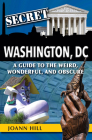 Secret Washington DC: A Guide to the Weird, Wonderful, and Obscure Cover Image