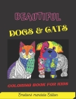 Beautiful Dogs & Cats: coloring book for kids: kids Coloring Book with beautiful mandala dogs & Cats, ...designs For Kids Ages 6-8, 9-12, Per Cover Image