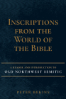 Inscriptions from the World of the Bible: A Reader and Introduction to Old Northwest Semitic Cover Image