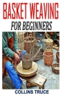 Basket Weaving for Beginners: Discover the ultimate guides to basket weaving Cover Image