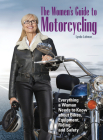 The Women's Guide to Motorcycling: Everything a Woman Needs to Know about Bikes, Equipment, Riding, and Safety Cover Image