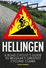 Hellingen: A Road Cyclist's Guide to Belgium's Greatest Cycling Climbs Cover Image