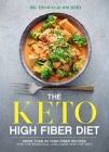 The Keto High Fiber Diet: More than 60 High-fiber Recipes for the Essential Low-carb, High-fat Diet Cover Image
