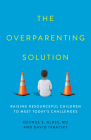 The Overparenting Solution: Raising Resourceful Children to Meet Today's Challenges Cover Image