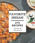 275 Favorite Indian Recipes: Indian Cookbook - Where Passion for Cooking Begins Cover Image