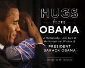 Hugs from Obama: A Photographic Look Back at the Warmth and Wisdom of President Barack Obama Cover Image