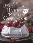 The Unofficial Harry Potter Cookbook: Learn How to Prepare Cauldron Cakes, Butterbeer and 50+ Other Potterhead Recipes for Wizards and Non-Wizards Ali Cover Image