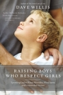 Raising Boys Who Respect Girls: Upending Locker Room Mentality, Blind Spots, and Unintended Sexism Cover Image