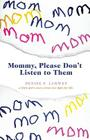Mommy, Please Don't Listen to Them: A Little Girl's Story about Her Fight for Life Cover Image