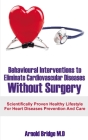 Behavioural Interventions to Eliminate Cardiovascular Diseases Without Surgery: Scientifically Proven Healthy Lifestyle For Heart Diseases Prevention Cover Image