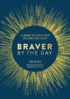 Braver by the Day: A Journal for Finding Your Voice and Living Boldly Cover Image