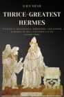 Thrice-Greatest Hermes: Studies in Hellenistic Theosophy and Gnosis (3 books in One ) Volumes I-II-III (Annotated) Cover Image