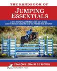 The Handbook of JUMPING ESSENTIALS: A step-by-step guide explaining how to train a horse to find the proper take-off spot Cover Image