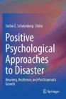 Positive Psychological Approaches to Disaster: Meaning, Resilience, and Posttraumatic Growth Cover Image