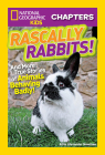 National Geographic Kids Chapters: Rascally Rabbits!: And More True Stories of Animals Behaving Badly (NGK Chapters) Cover Image