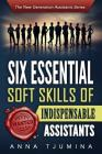 Six Essential Soft Skills of Indispensable Assistants: How PA personal development will secure your position (New Generation Assistants #1) Cover Image