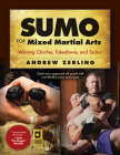Sumo for Mixed Martial Arts: Winning Clinches, Takedowns, & Tactics Cover Image