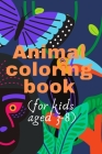 animal coloring book (for kids aged 3-8): nice and cute animals to color theim for kids aged to 3 until 8 years old .30 pages with (6*9) inch in size Cover Image