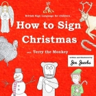 How to Sign Christmas with Terry the Monkey: British Sign Language for children Cover Image