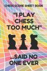 Chess Score Sheet Book: Scorebook of 100 Score Sheet Pages for Chess Games (90 Moves), 6 by 9 Inches, Funny Too Much Colorful Cover Cover Image