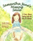 Samantha Jane's Missing Smile: A Story about Coping with the Loss of a Parent Cover Image