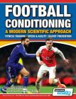 Football Conditioning A Modern Scientific Approach: Fitness Training - Speed & Agility - Injury Prevention Cover Image