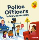 Police Officers in My Community (Meet a Community Helper (Early Bird Stories (TM))) Cover Image