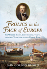 Frolics in the Face of Europe: Sir Walter Scott, Continental Travel and the Tradition of the Grand Tour Cover Image