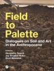 Field to Palette: Dialogues on Soil and Art in the Anthropocene Cover Image
