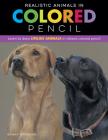 Realistic Animals in Colored Pencil: Learn to draw lifelike animals in vibrant colored pencil (Realistic Series) Cover Image