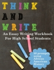 Think and Write with African American History Prompts: An essay writing workbook for high school students Cover Image