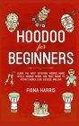 Hoodoo for Beginners: Learn the Most Effective Hoodoo Magic Spells, Hoodoo Herbs, and Root Magic to Attract Money, Luck, Success and Love Cover Image