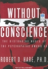 Without Conscience: The Disturbing World of the Psychopaths Among Us Cover Image