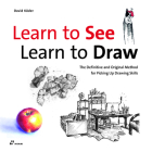 Learn to See, Learn to Draw: The Definitive and Original Method for Picking Up Drawing Skills Cover Image