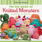 The Big Book of Knitted Monsters: Mischievous, Lovable Toys Cover Image