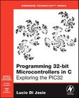 Programming 32-Bit Microcontrollers in C: Exploring the Pic32 [With CDROM] (Embedded Technology) Cover Image