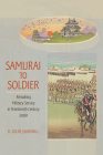 Samurai to Soldier: Remaking Military Service in Nineteenth-Century Japan (Studies of the Weatherhead East Asian Institute) Cover Image