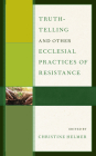 Truth-Telling and Other Ecclesial Practices of Resistance Cover Image
